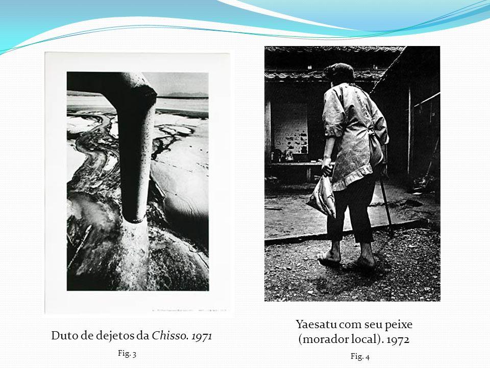 Duto de dejetos da Chisso. 1971 Yaesatu com seu peixe (morador local). 1972 Fig. 3 Fig. 4