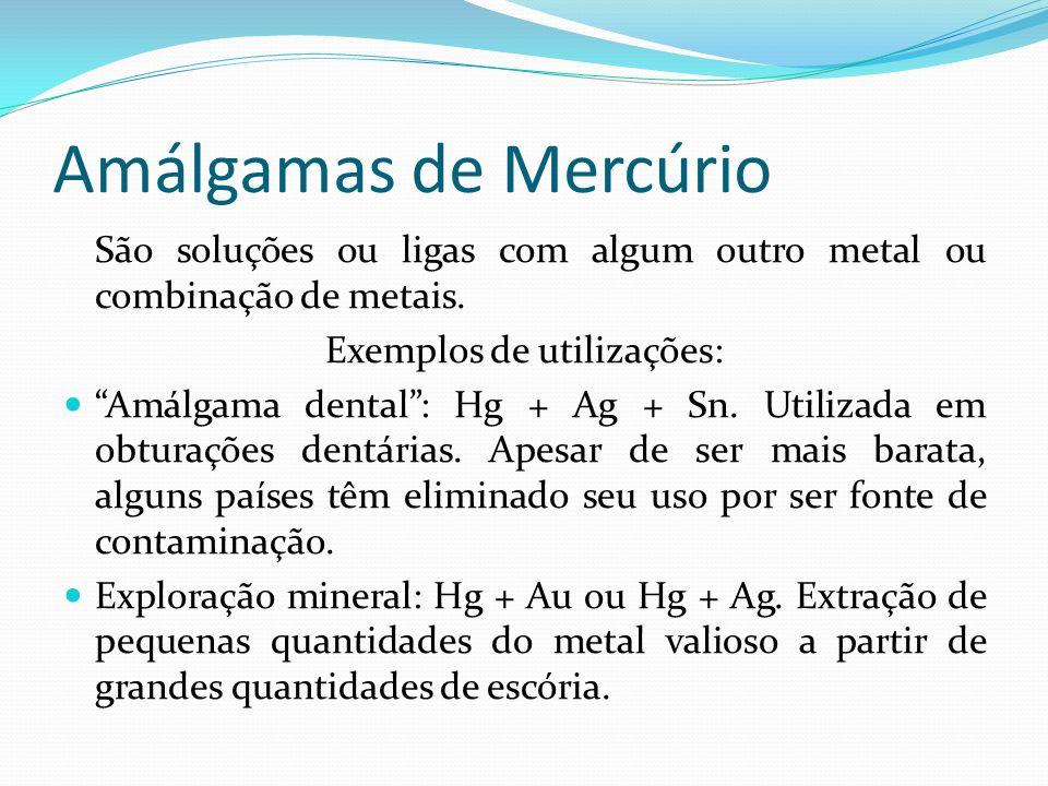 Amálgamas de Mercúrio São soluções ou ligas com algum outro metal ou combinação de metais. Exemplos de utilizações: Amálgama dental: Hg + Ag + Sn. Uti