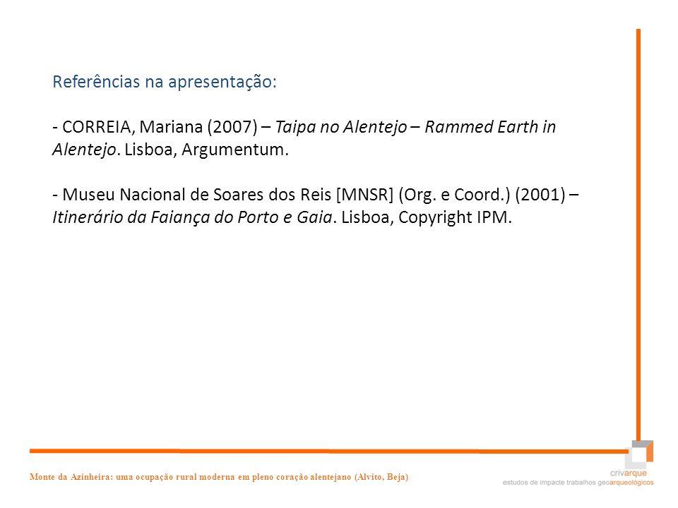 Referências na apresentação: - CORREIA, Mariana (2007) – Taipa no Alentejo – Rammed Earth in Alentejo. Lisboa, Argumentum. - Museu Nacional de Soares