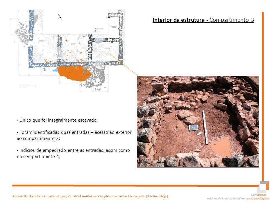 - Único que foi integralmente escavado; - Foram identificadas duas entradas – acesso ao exterior ao compartimento 2; - Indícios de empedrado entre as