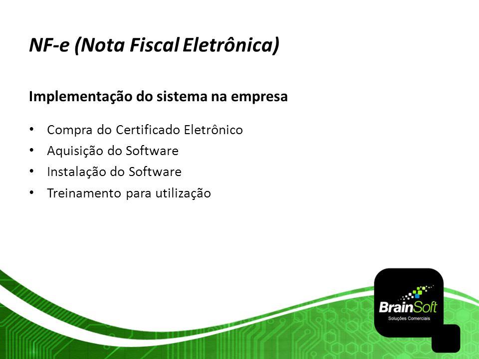 NF-e (Nota Fiscal Eletrônica) Implementação do sistema na empresa Compra do Certificado Eletrônico Aquisição do Software Instalação do Software Treina