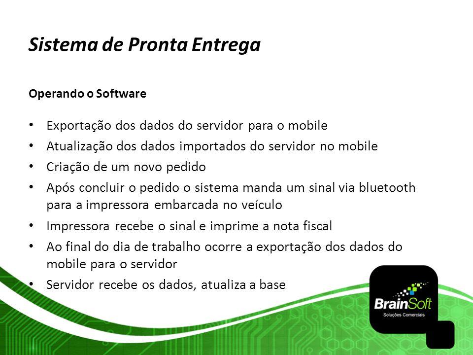 Sistema de Pronta Entrega Operando o Software Exportação dos dados do servidor para o mobile Atualização dos dados importados do servidor no mobile Cr