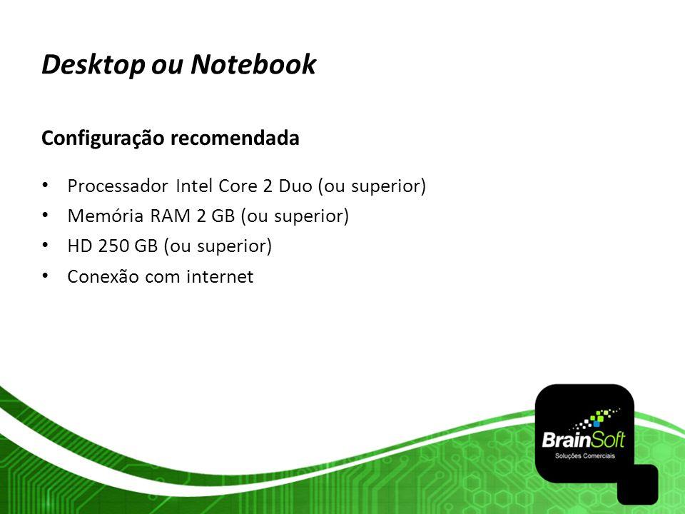 Desktop ou Notebook Configuração recomendada Processador Intel Core 2 Duo (ou superior) Memória RAM 2 GB (ou superior) HD 250 GB (ou superior) Conexão