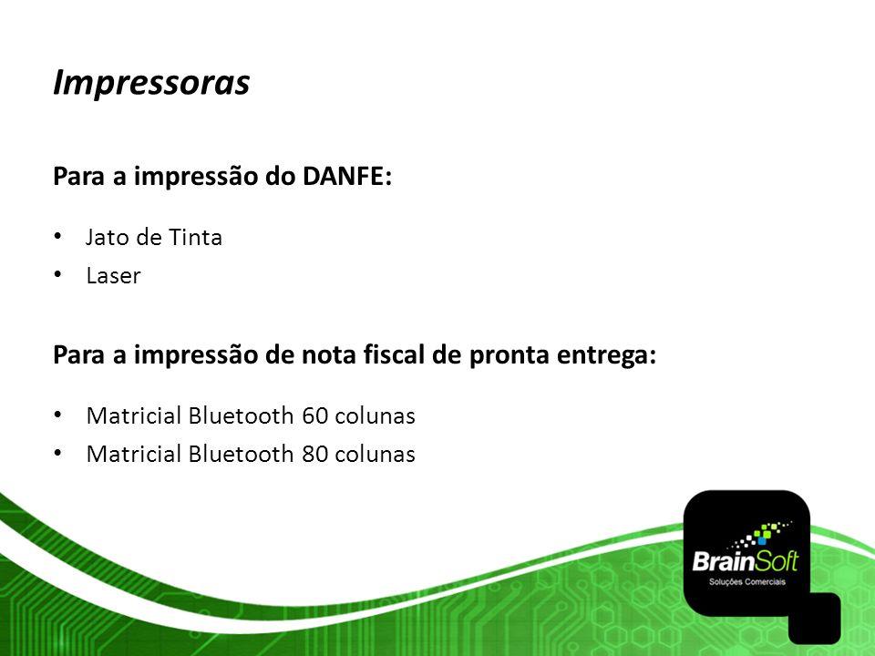 Impressoras Para a impressão do DANFE: Jato de Tinta Laser Para a impressão de nota fiscal de pronta entrega: Matricial Bluetooth 60 colunas Matricial