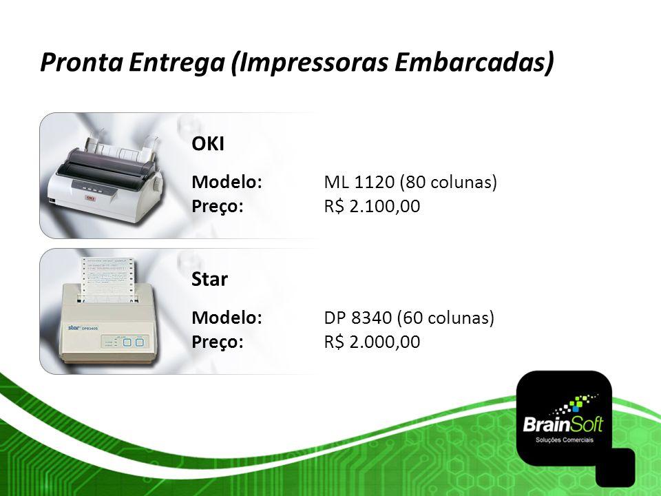 Pronta Entrega (Impressoras Embarcadas) OKI Modelo: ML 1120 (80 colunas) Preço:R$ 2.100,00 Star Modelo:DP 8340 (60 colunas) Preço: R$ 2.000,00