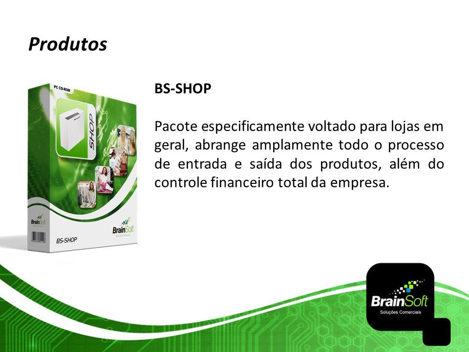 Produtos BS-SHOP Pacote especificamente voltado para lojas em geral, abrange amplamente todo o processo de entrada e saída dos produtos, além do contr