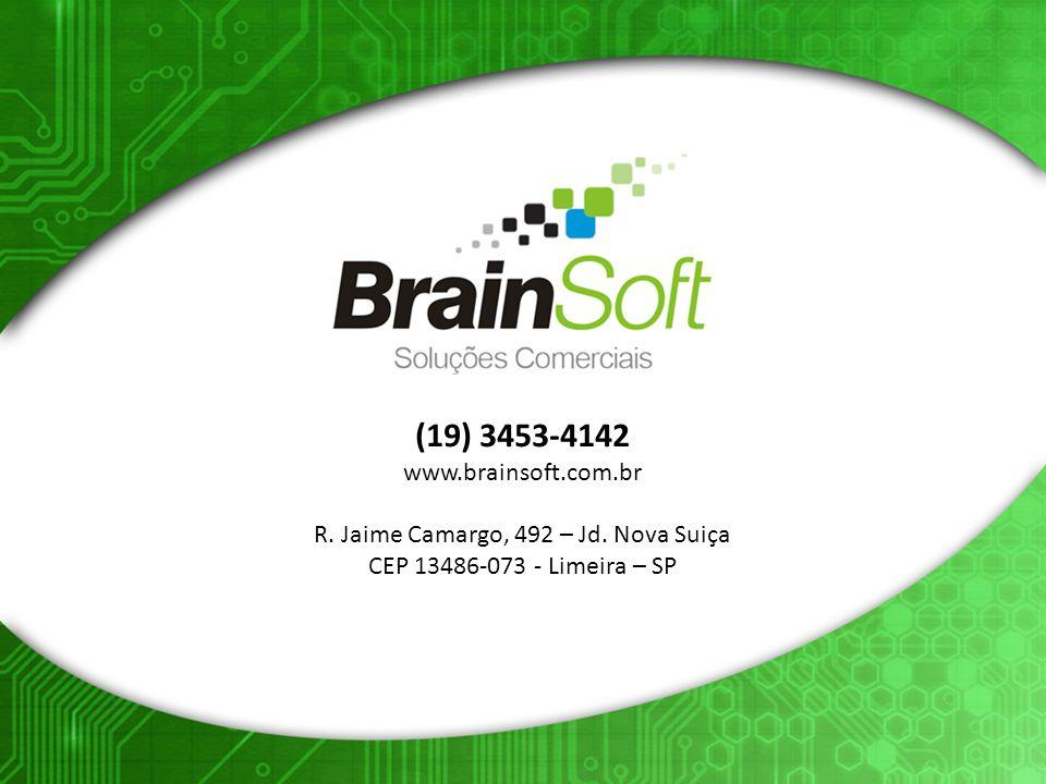 (19) 3453-4142 www.brainsoft.com.br R. Jaime Camargo, 492 – Jd. Nova Suiça CEP 13486-073 - Limeira – SP