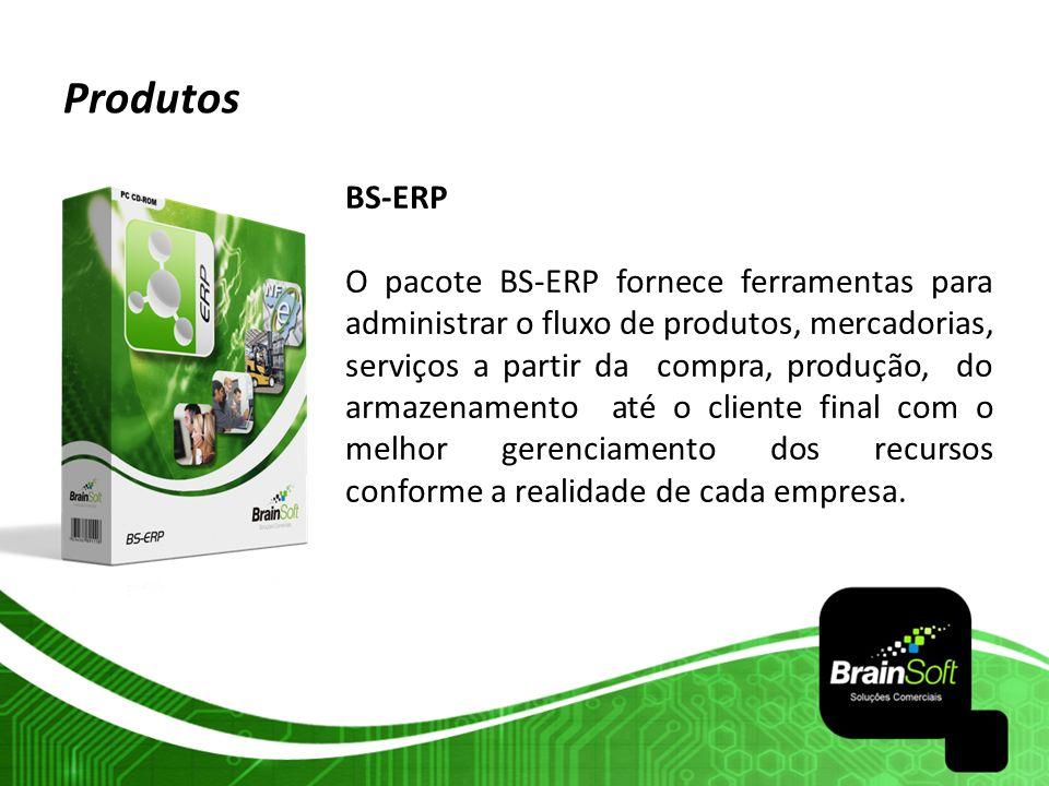 Produtos BS-ERP O pacote BS-ERP fornece ferramentas para administrar o fluxo de produtos, mercadorias, serviços a partir da compra, produção, do armaz