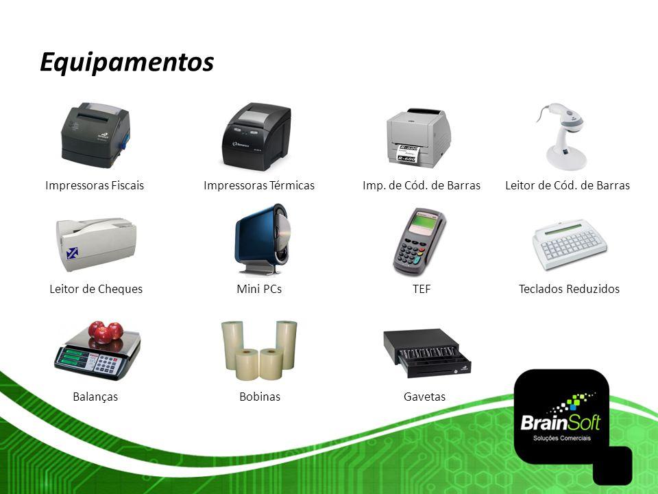 Equipamentos Impressoras Fiscais Leitor de Cheques Balanças Mini PCs Impressoras Térmicas BobinasGavetas TEF Imp. de Cód. de BarrasLeitor de Cód. de B