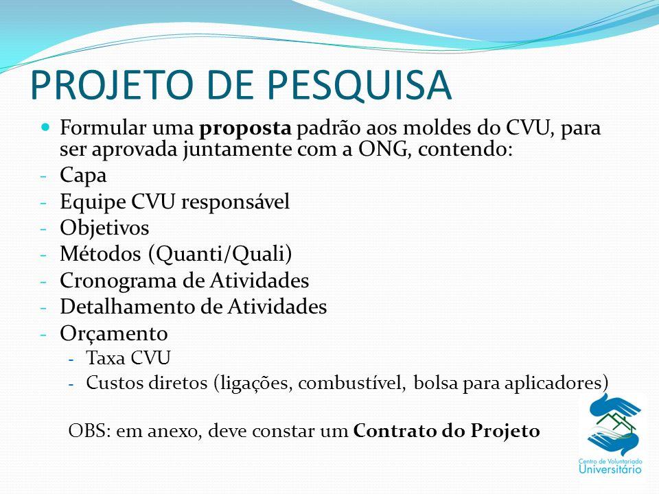 PROJETO DE PESQUISA Formular uma proposta padrão aos moldes do CVU, para ser aprovada juntamente com a ONG, contendo: - Capa - Equipe CVU responsável