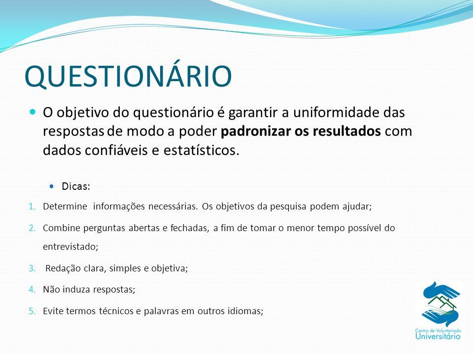 QUESTIONÁRIO O objetivo do questionário é garantir a uniformidade das respostas de modo a poder padronizar os resultados com dados confiáveis e estatí