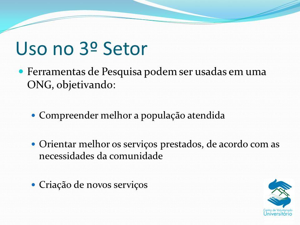 Uso no 3º Setor Ferramentas de Pesquisa podem ser usadas em uma ONG, objetivando: Compreender melhor a população atendida Orientar melhor os serviços