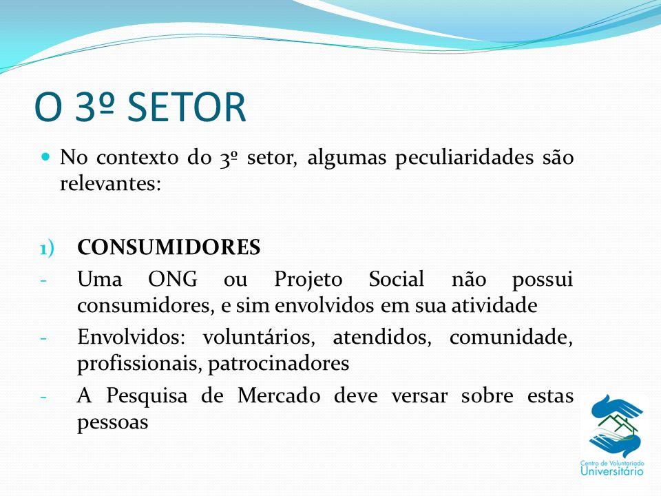 O 3º SETOR No contexto do 3º setor, algumas peculiaridades são relevantes: 1) CONSUMIDORES - Uma ONG ou Projeto Social não possui consumidores, e sim