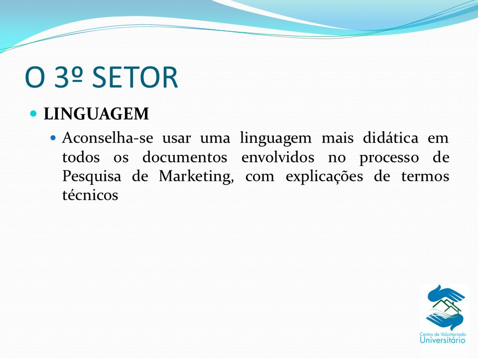 O 3º SETOR LINGUAGEM Aconselha-se usar uma linguagem mais didática em todos os documentos envolvidos no processo de Pesquisa de Marketing, com explica