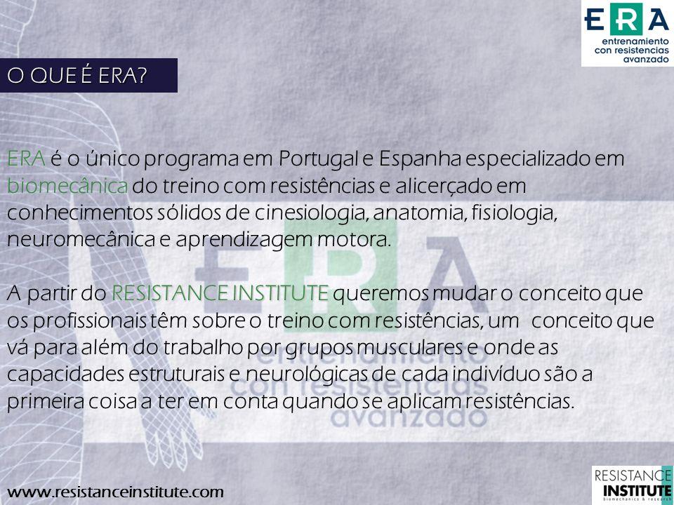 www.resistanceinstitute.com ERA ERA é o único programa em Portugal e Espanha especializado em biomecânica do treino com resistências e alicerçado em c