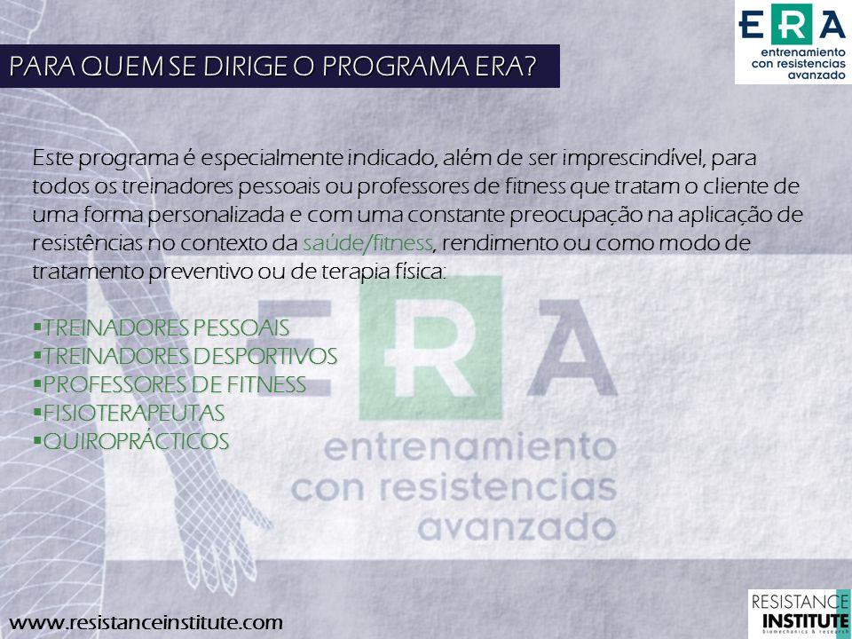 www.resistanceinstitute.com PARA QUEM SE DIRIGE O PROGRAMA ERA? Este programa é especialmente indicado, além de ser imprescindível, para todos os trei