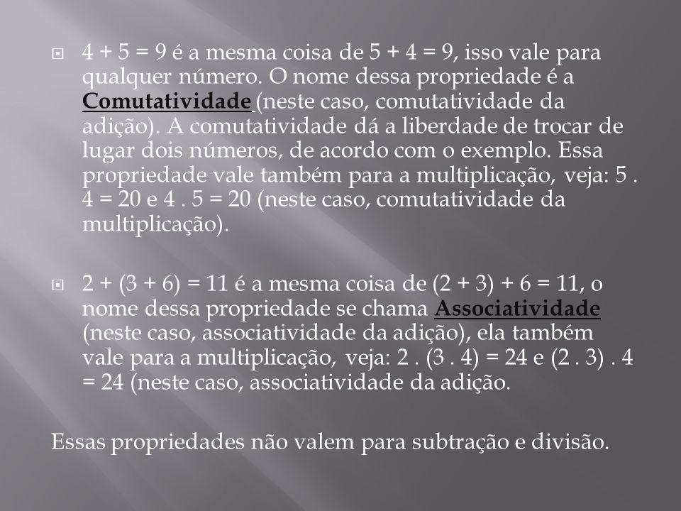 4 + 5 = 9 é a mesma coisa de 5 + 4 = 9, isso vale para qualquer número. O nome dessa propriedade é a Comutatividade (neste caso, comutatividade da adi