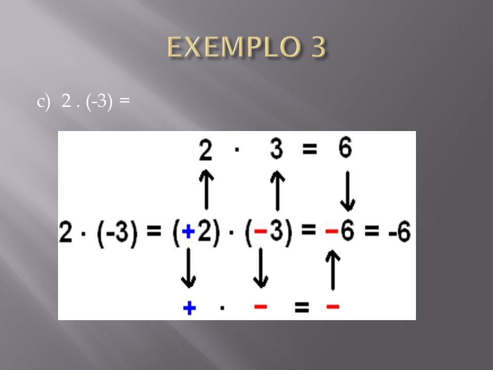 c) 2. (-3) =