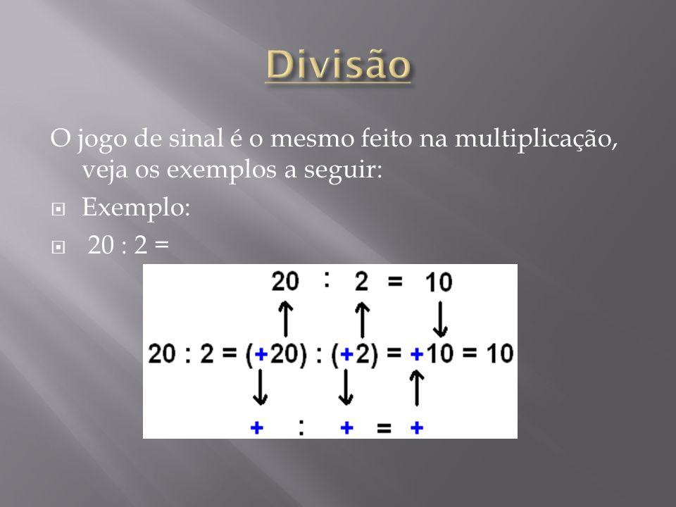O jogo de sinal é o mesmo feito na multiplicação, veja os exemplos a seguir: Exemplo: 20 : 2 =