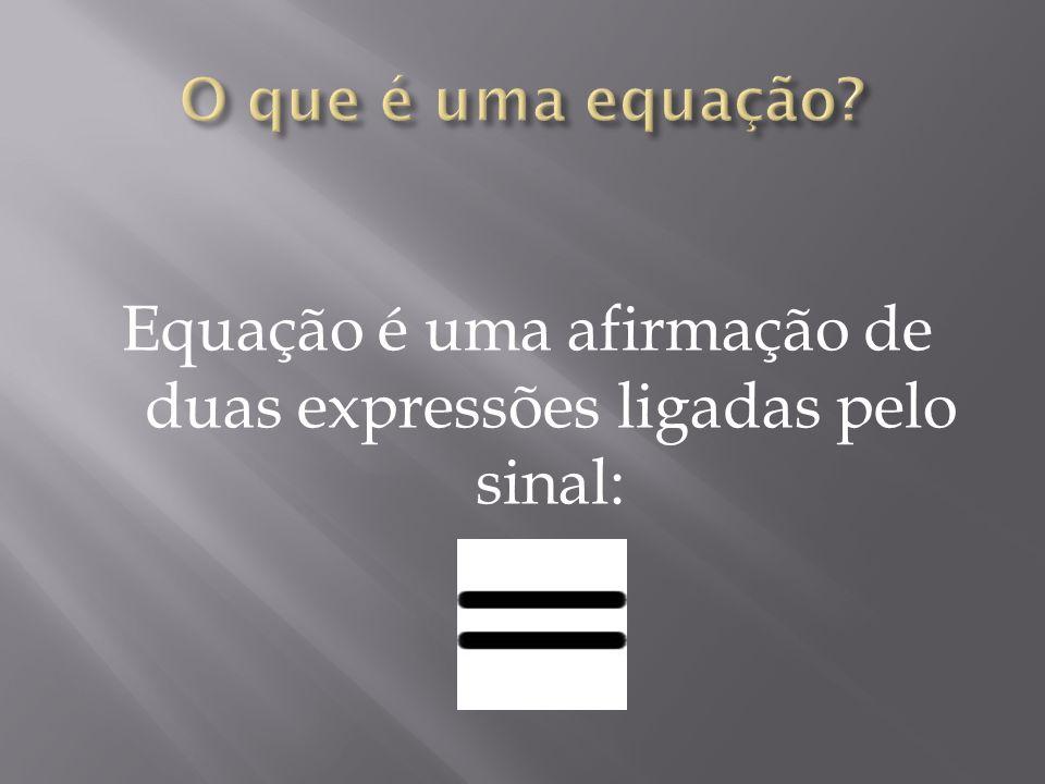 Equação é uma afirmação de duas expressões ligadas pelo sinal: