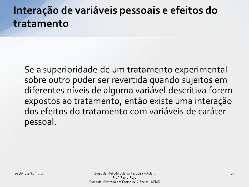 Interação de variáveis pessoais e efeitos do tratamento Se a superioridade de um tratamento experimental sobre outro puder ser revertida quando sujeit