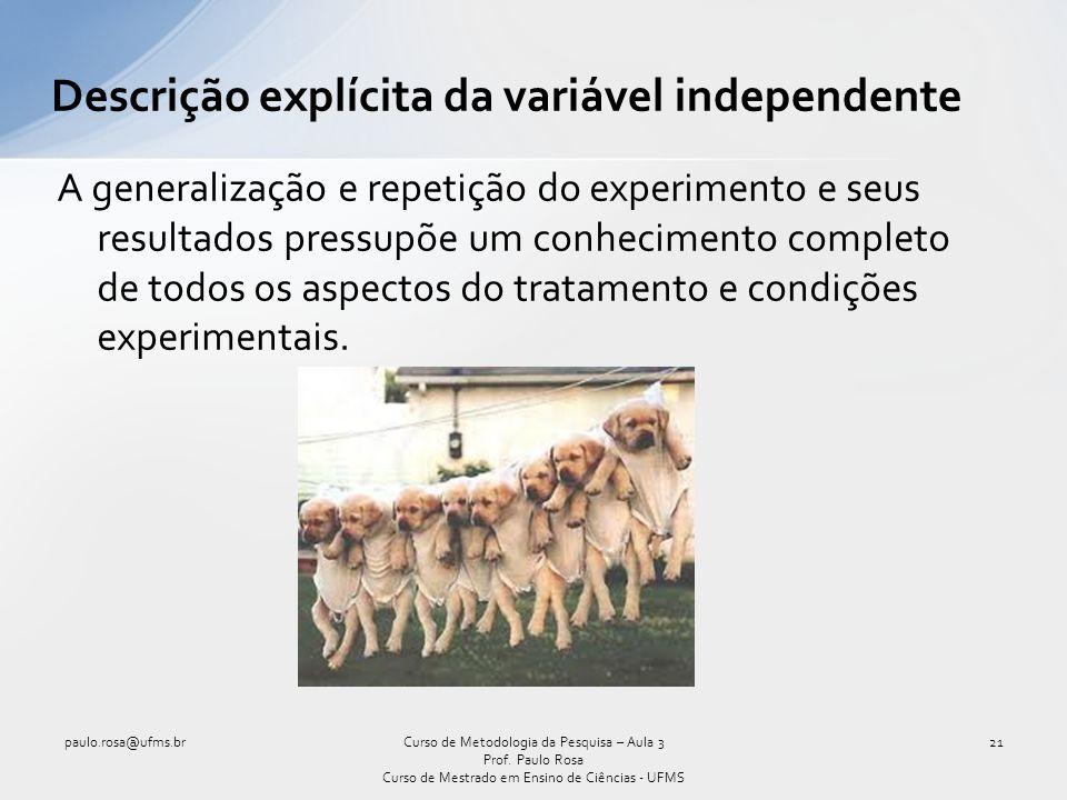 Descrição explícita da variável independente A generalização e repetição do experimento e seus resultados pressupõe um conhecimento completo de todos