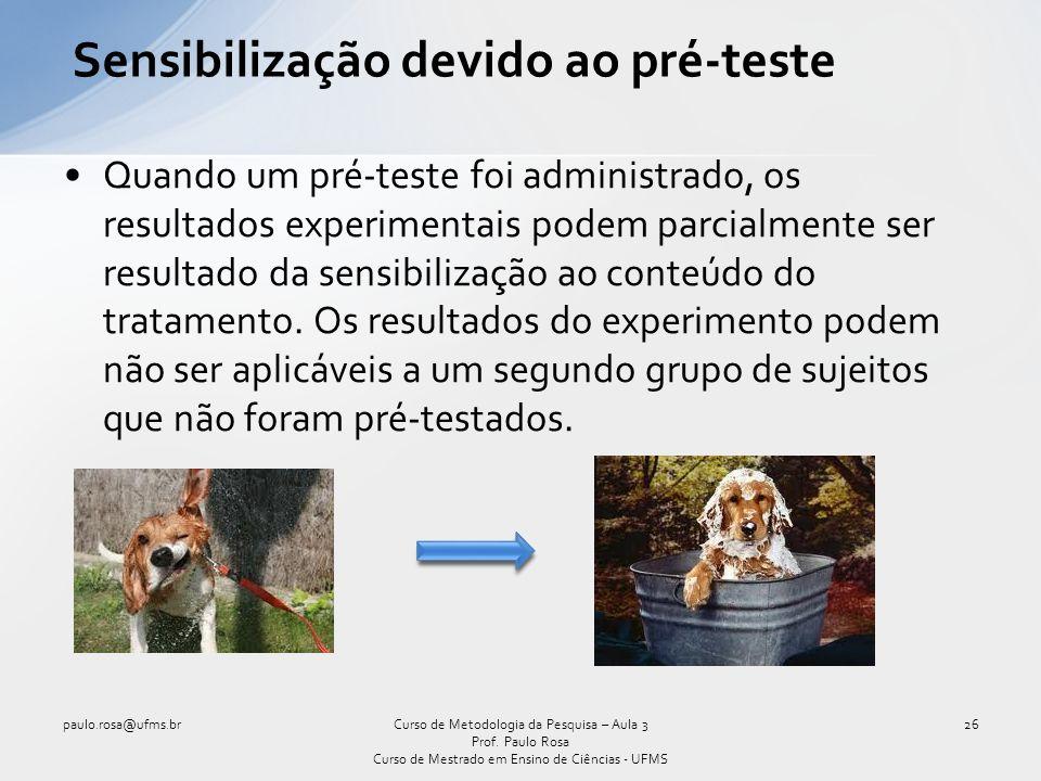 Sensibilização devido ao pré-teste Quando um pré-teste foi administrado, os resultados experimentais podem parcialmente ser resultado da sensibilizaçã