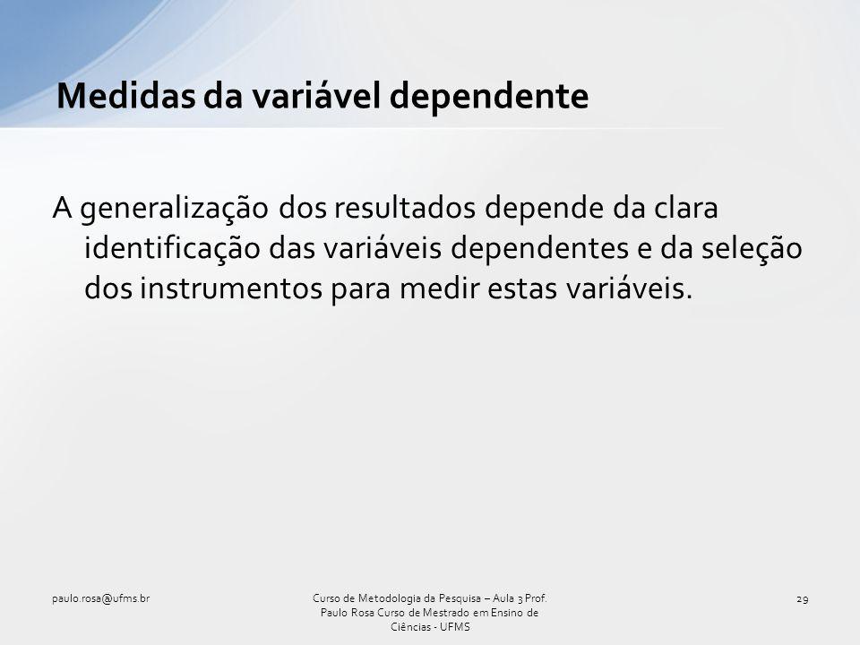 Medidas da variável dependente A generalização dos resultados depende da clara identificação das variáveis dependentes e da seleção dos instrumentos p