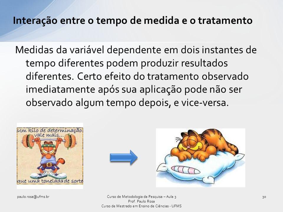 Interação entre o tempo de medida e o tratamento Medidas da variável dependente em dois instantes de tempo diferentes podem produzir resultados difere