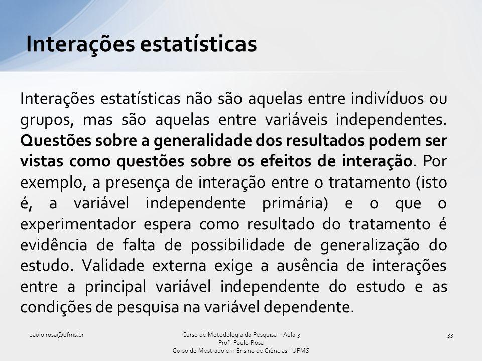 Interações estatísticas Interações estatísticas não são aquelas entre indivíduos ou grupos, mas são aquelas entre variáveis independentes. Questões so