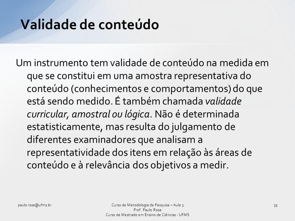 Validade de conteúdo Um instrumento tem validade de conteúdo na medida em que se constitui em uma amostra representativa do conteúdo (conhecimentos e