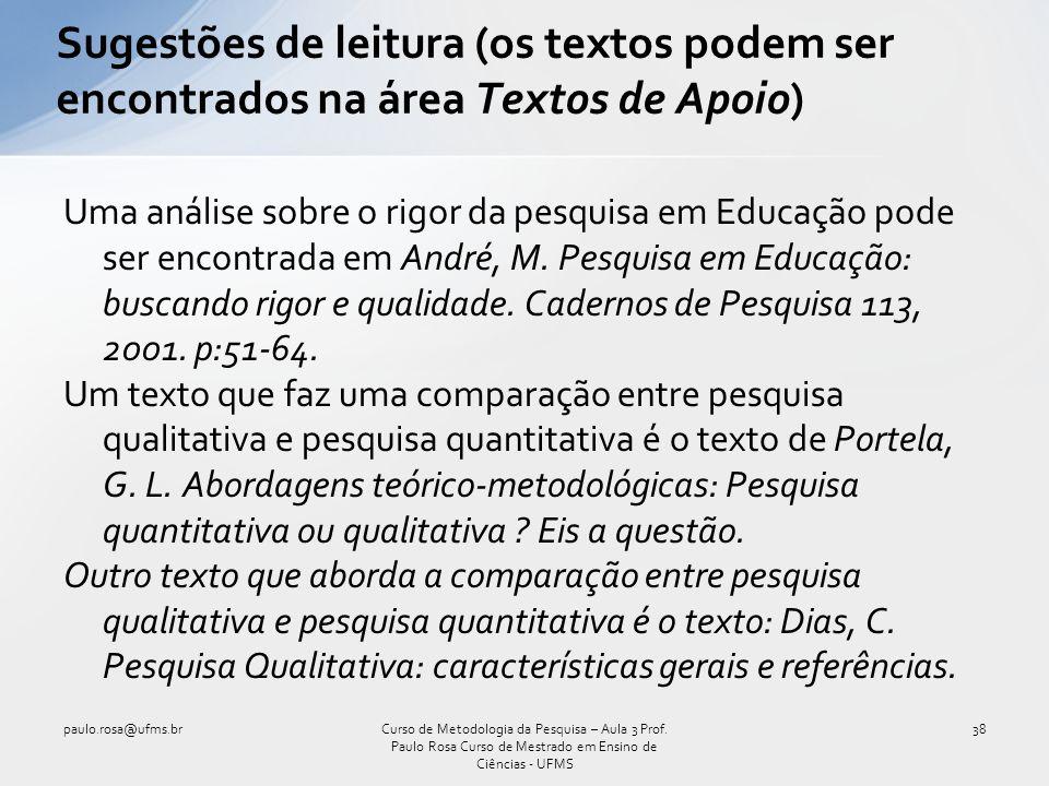 Uma análise sobre o rigor da pesquisa em Educação pode ser encontrada em André, M. Pesquisa em Educação: buscando rigor e qualidade. Cadernos de Pesqu