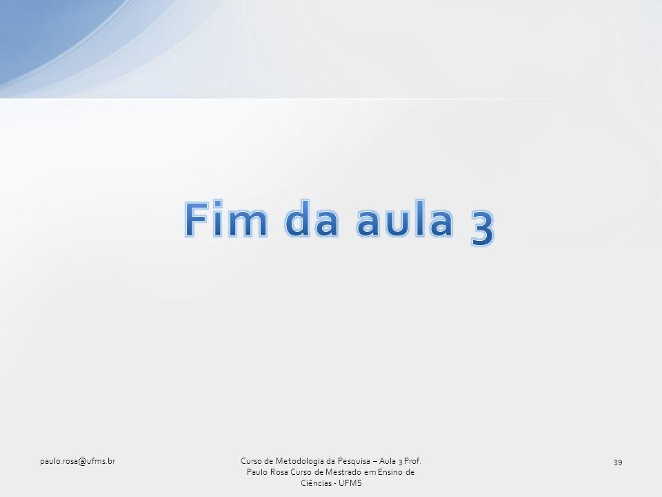 paulo.rosa@ufms.br39Curso de Metodologia da Pesquisa – Aula 3 Prof. Paulo Rosa Curso de Mestrado em Ensino de Ciências - UFMS