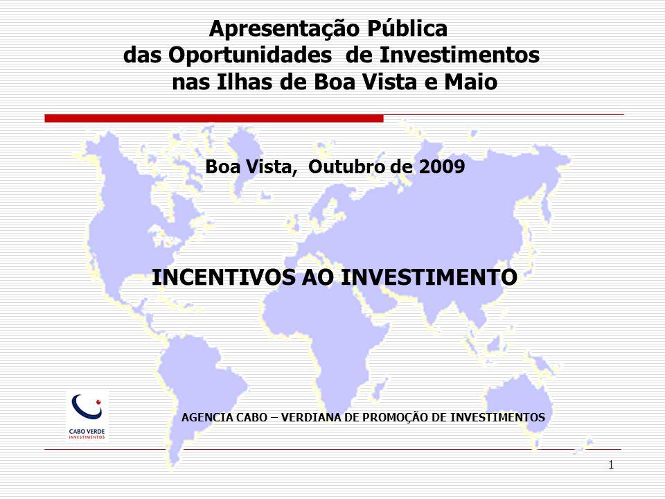 1 Apresentação Pública das Oportunidades de Investimentos nas Ilhas de Boa Vista e Maio Boa Vista, Outubro de 2009 INCENTIVOS AO INVESTIMENTO AGENCIA