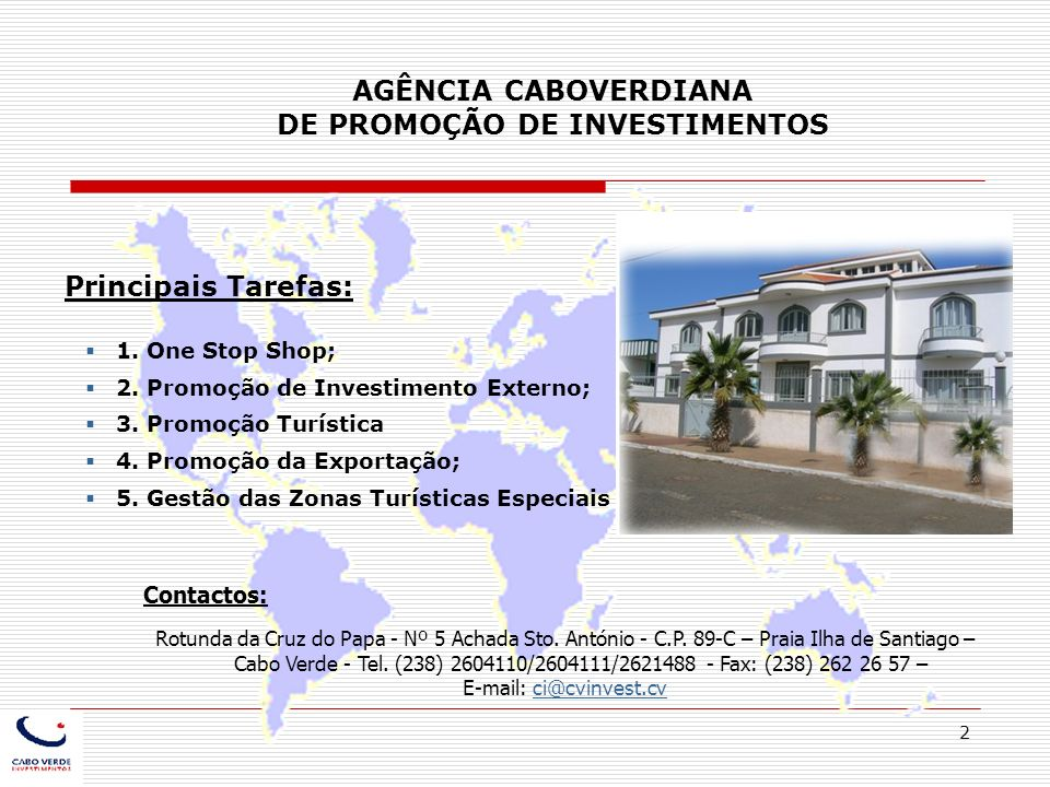 2 AGÊNCIA CABOVERDIANA DE PROMOÇÃO DE INVESTIMENTOS Principais Tarefas: 1. One Stop Shop; 2. Promoção de Investimento Externo; 3. Promoção Turística 4