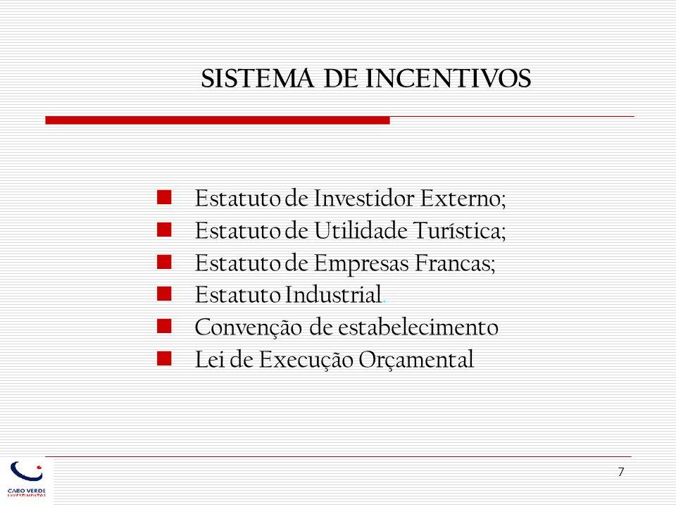 7 Estatuto de Investidor Externo; Estatuto de Utilidade Turística; Estatuto de Empresas Francas; Estatuto Industrial. Convenção de estabelecimento Lei