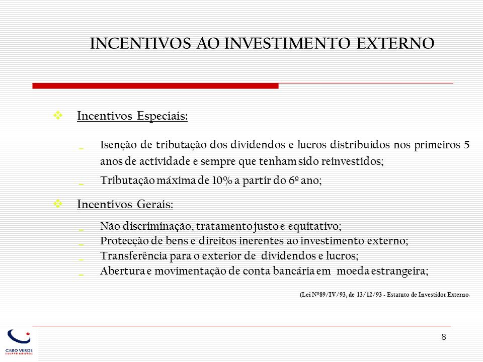 8 INCENTIVOS AO INVESTIMENTO EXTERNO Incentivos Especiais: Isenção de tributação dos dividendos e lucros distribuídos nos primeiros 5 anos de activida