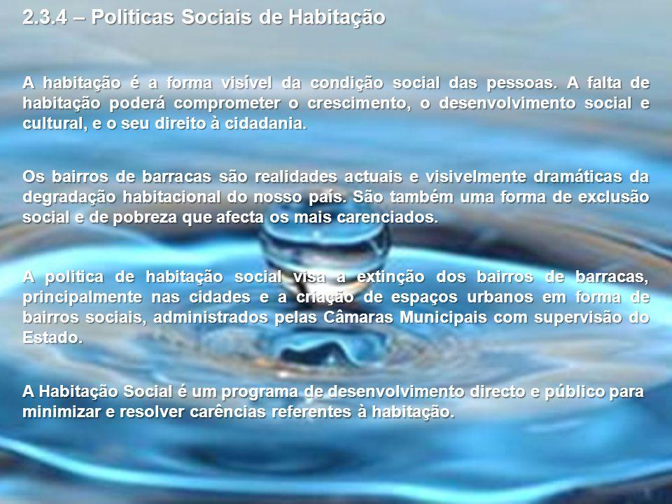 2.3.4 – Politicas Sociais de Habitação A habitação é a forma visível da condição social das pessoas. A falta de habitação poderá comprometer o crescim