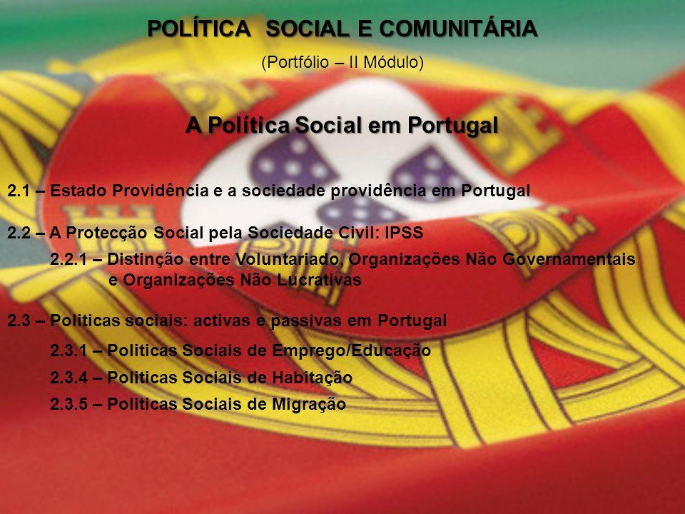 (Portfólio – II Módulo) A Política Social em Portugal 2.1 – Estado Providência e a sociedade providência em Portugal 2.2 – A Protecção Social pela Soc