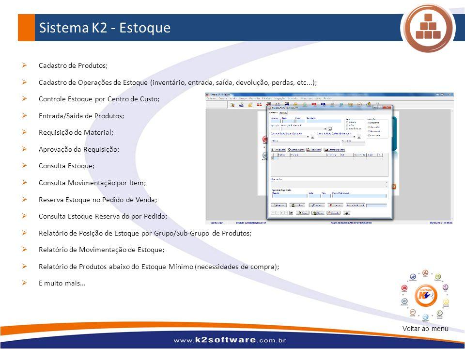 Sistema K2 - Estoque Cadastro de Produtos; Cadastro de Operações de Estoque (inventário, entrada, saída, devolução, perdas, etc...); Controle Estoque