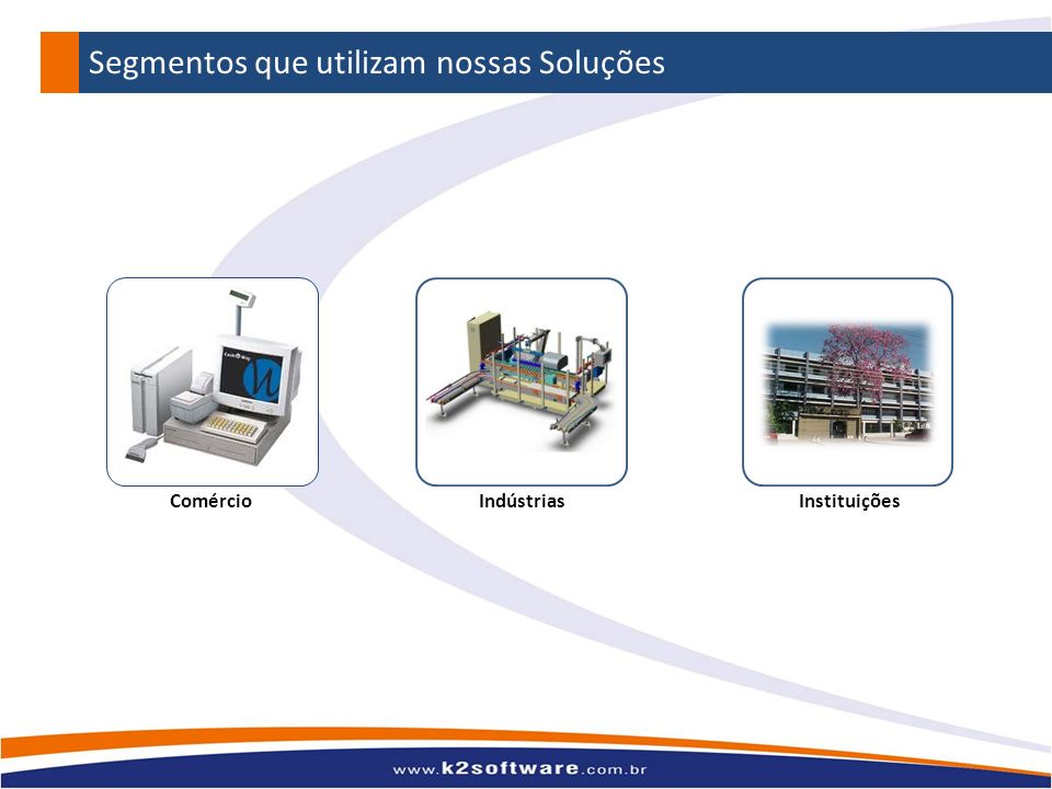 Comércio Instituições Indústrias Segmentos que utilizam nossas Soluções