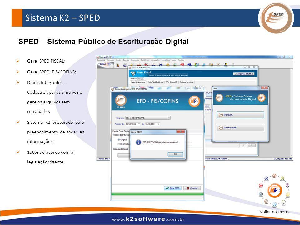 Sistema K2 – SPED Gera SPED FISCAL; Gera SPED PIS/COFINS; Dados Integrados – Cadastre apenas uma vez e gere os arquivos sem retrabalho; Sistema K2 pre