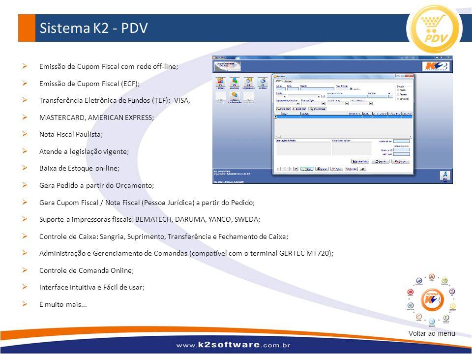 Sistema K2 - PDV Emissão de Cupom Fiscal com rede off-line; Emissão de Cupom Fiscal (ECF); Transferência Eletrônica de Fundos (TEF): VISA, MASTERCARD,