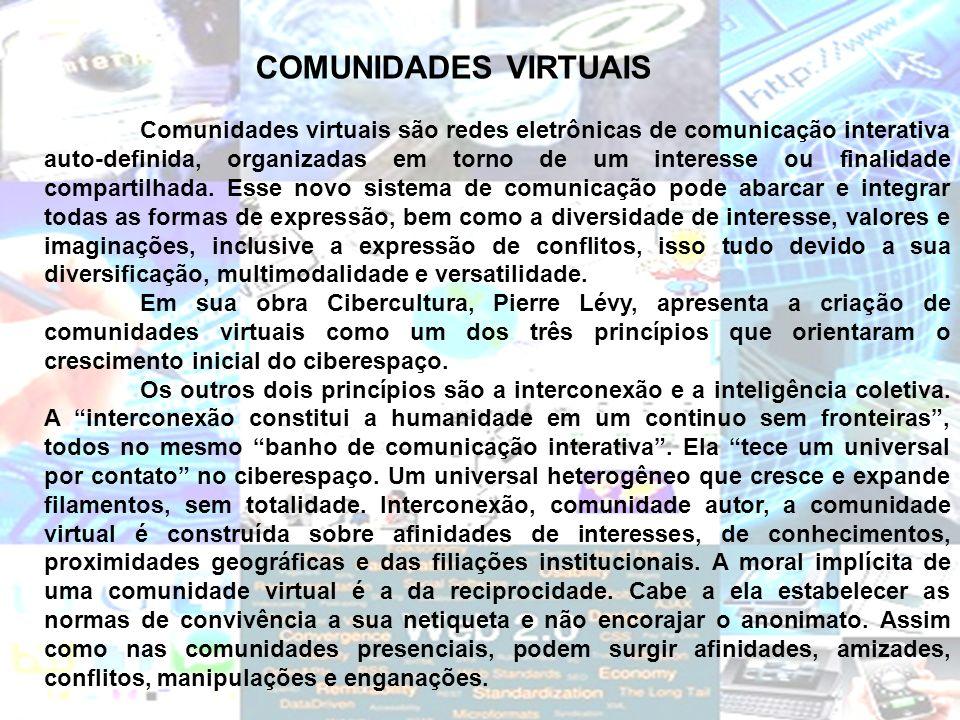 COMUNIDADES VIRTUAIS Comunidades virtuais são redes eletrônicas de comunicação interativa auto-definida, organizadas em torno de um interesse ou final