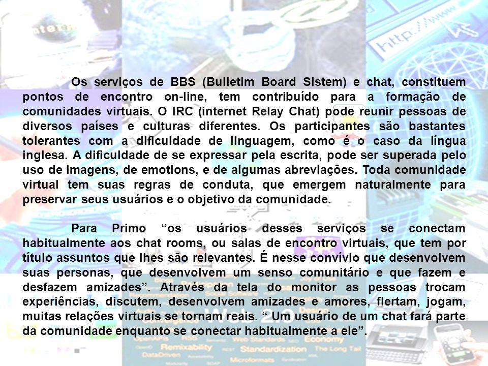 Os serviços de BBS (Bulletim Board Sistem) e chat, constituem pontos de encontro on-line, tem contribuído para a formação de comunidades virtuais. O I