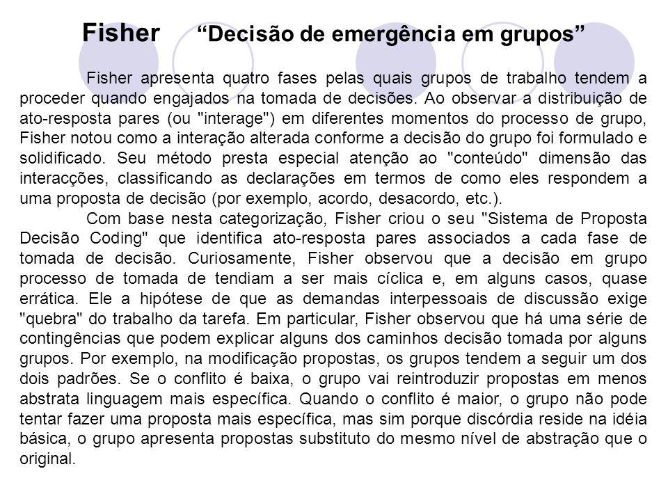 Fisher Decisão de emergência em grupos Fisher apresenta quatro fases pelas quais grupos de trabalho tendem a proceder quando engajados na tomada de de