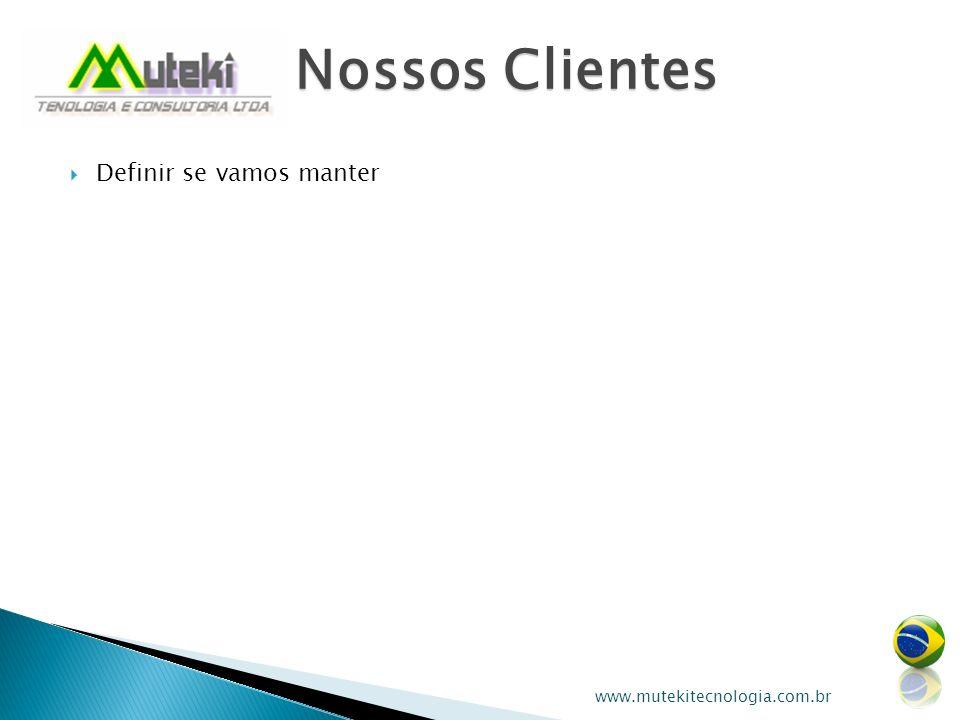 Definir se vamos manter Nossos Clientes www.mutekitecnologia.com.br