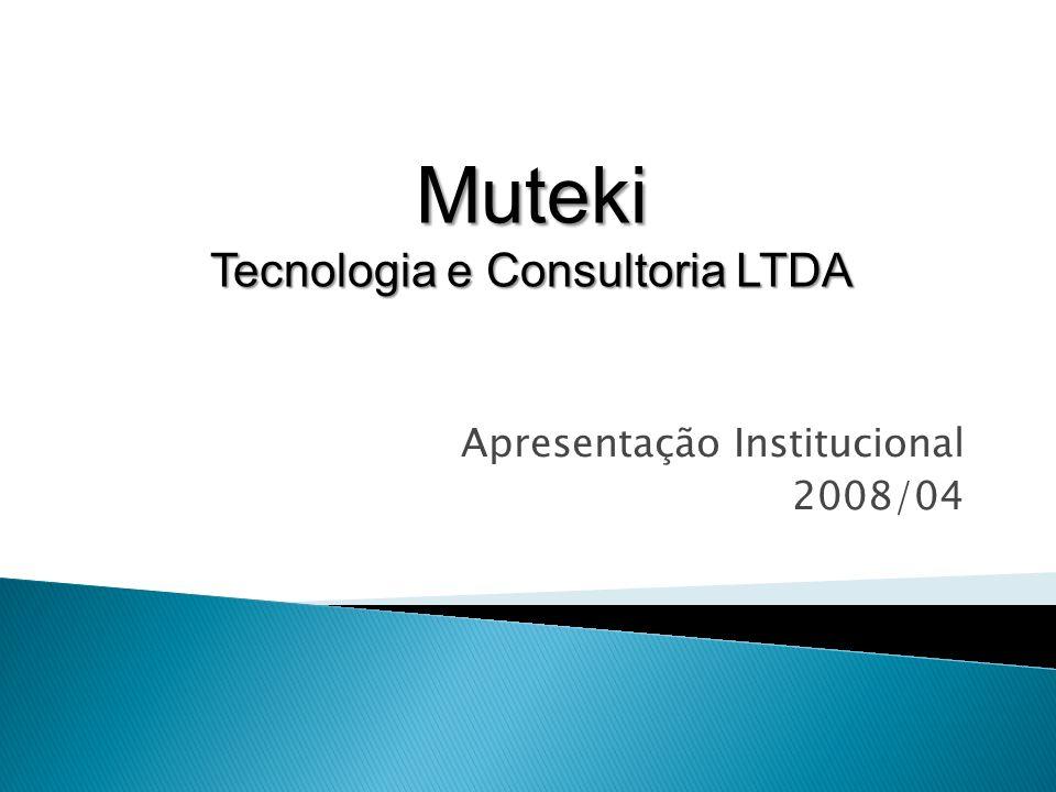 Muteki Tecnologia e Consultoria LTDA Apresentação Institucional 2008/04