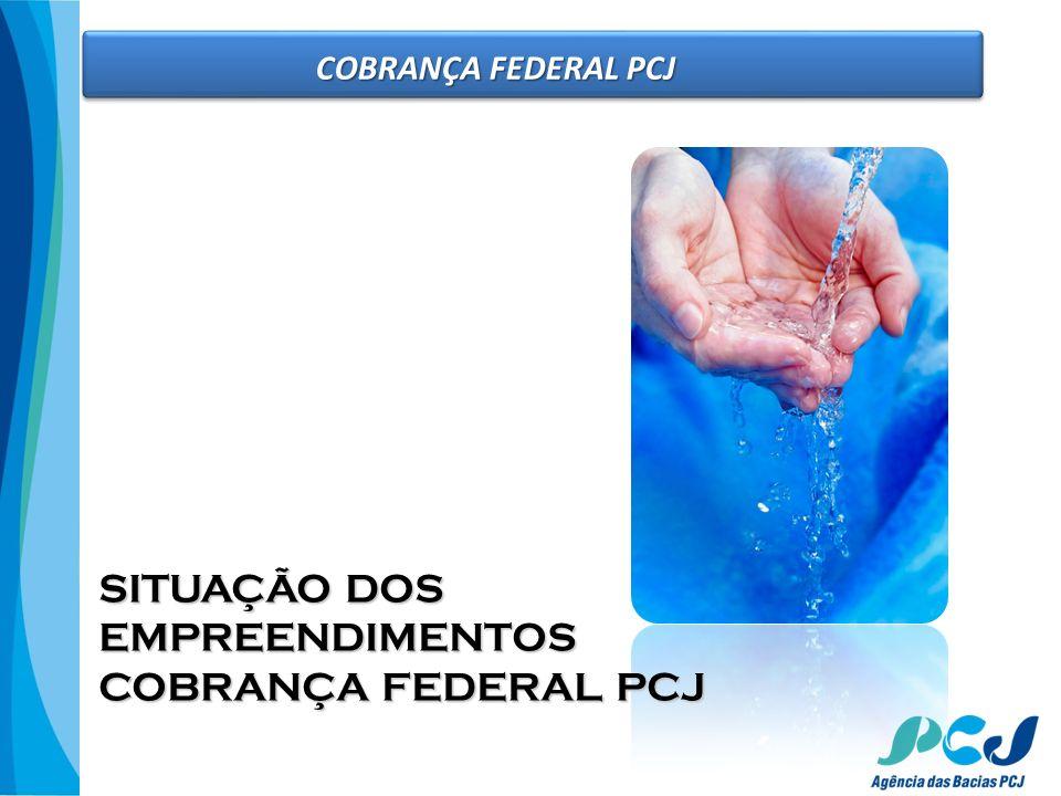 COBRANÇA FEDERAL PCJ SITUAÇÃO DOS EMPREENDIMENTOS COBRANÇA FEDERAL PCJ