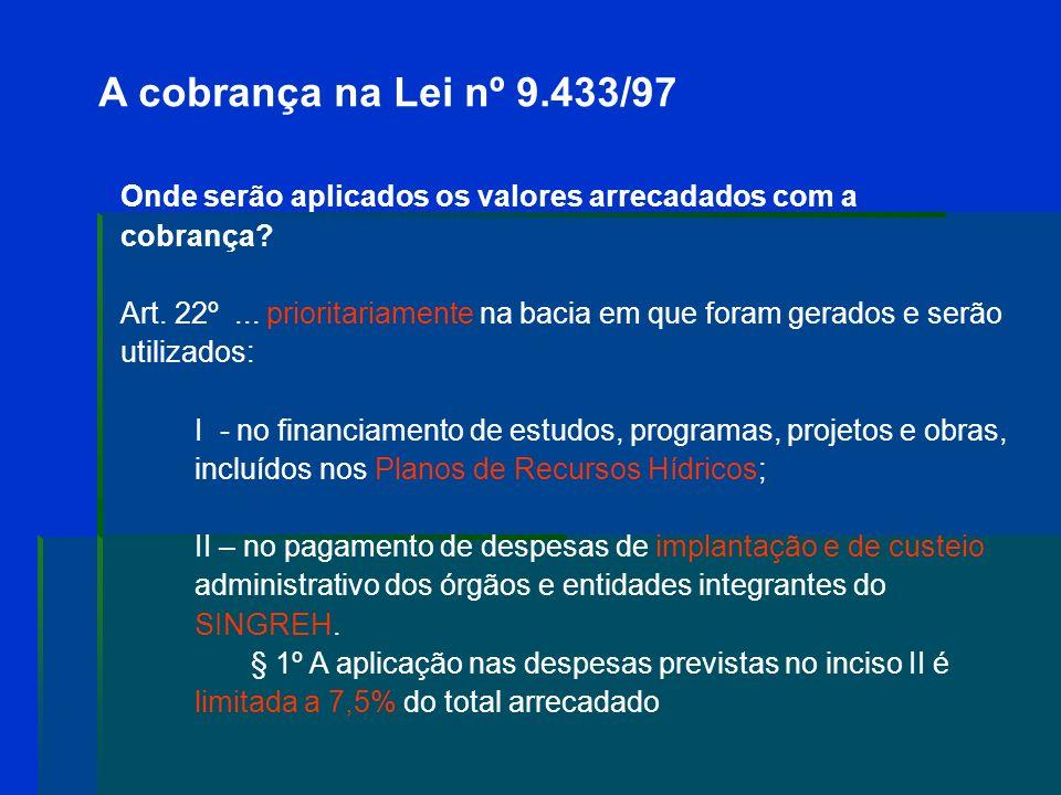 A cobrança na Lei nº 9.433/97 Art. 19 º Quais são os objetivos da cobrança? o Reconhecer a água como bem econômico e dar ao usuário uma indicação de s